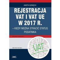 Rejestracja VAT i VAT UE w 2017 r. - kiedy można utracić status podatnika (9788374409834)