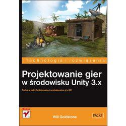 Projektowanie gier w środowisku Unity 3.x (Goldstone Will)