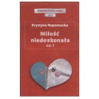 MIŁOŚĆ NIEDOSKONAŁA CZ.1. PAMIĘTNIKI CZERWONEJ SZMINKI TOM 4 Krystyna Nepomucka (2012)