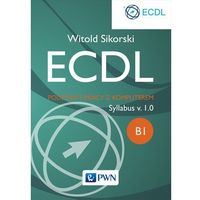 ECDL. Podstawy pracy z komputerem Moduł B1 - Dostępne od: 2014-10-16 (opr. miękka)