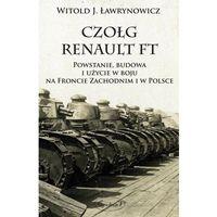 Czołg Renault FT Powstanie, budowa i użycie w boju na Froncie Zachodnim i w Polsce (354 str.)