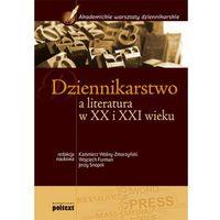 Dziennikarstwo a literatura w XX i XXI wieku Podręcznik akademicki, praca zbiorowa
