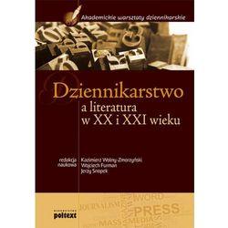 Dziennikarstwo a literatura w XX i XXI wieku Podręcznik akademicki (praca zbiorowa)