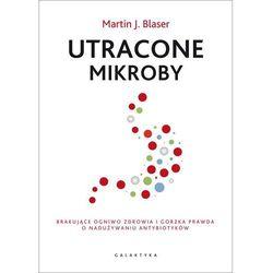 Utracone mikroby - Blaser Martin J., książka z ISBN: 9788375795059