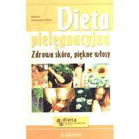 Dieta pielęgnacyjna. Zdrowa skóra, piękne włosy (2004)