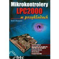 Mikrokontrolery LPC2000 w przykładach - Emil Stawski (2014)