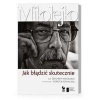 Jak błądzić skutecznie Prof. Zbigniew Mikołejko w rozmowie z Dorotą Kowalską, pozycja wydana w roku: 201