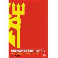 Manchester United, diabelska biografia - Jim White