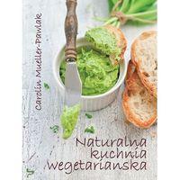 Naturalna kuchnia wegetariańska - Dostawa 0 zł, Carolin Mueller-Pawlak