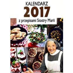 Kalendarz 2017 Z przepisami Siostry Marii + zakładka do książki GRATIS, kup u jednego z partnerów