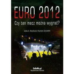 Euro 2012 Czy ten mecz można wygrać (Wasilczuk Julita E., Zawadzki Krystian)