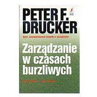 ZARZĄDZANIE W CZASACH BURZLIWYCH Peter Drucker, oprawa miękka