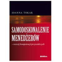 Samodoskonalenie menedżerów rozwój kompetencji przywódczych Tokar Joanna (9788376418674)
