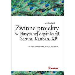 Zwinne projekty w klasycznej organizacji. Scrum, Kanban, XP, książka w oprawie miękkej