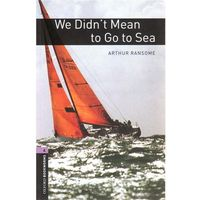 OXFORD BOOKWORMS LIBRARY New Edition 4 WE DID'T MEAN TO GO TO THE SEA, Oxford University Press