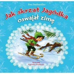 JAK SKRZAT JAGÓDKA OSWAJAŁ ZIMĘ BR/SKRZAT, książka z kategorii Książki dla dzieci