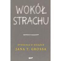 Wokół Strachu. Dyskusja o książce Jana T. Grossa praca zbiorowa