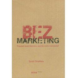 BezMarketing Przestań kusić klientów, zacznij z nimi rozmawiać! - Scott Stratten, rok wydania (2012)