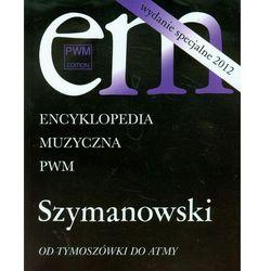 Encyklopedia Muzyczna PWM. Szymanowski. Od Tymoszówki do Atmy, książka w oprawie miękkej