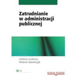 Zatrudnianie w administracji publicznej [PRZEDSPRZEDAŻ] (Szewczyk Helena)