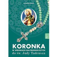 Koronka w sprawach najtrudniejszych do świętego Judy Tadeusza - JOANNA OLSZAŃSKA