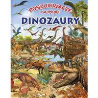 Poszukiwacze na tropie. Dinozaury - Praca zbiorowa (2017)