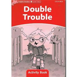 Dolphin Readers Level 2: Double Trouble Activity Book, książka z ISBN: 9780194401524