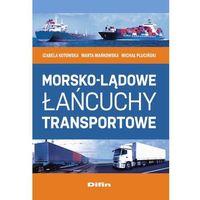 Morsko-lądowe łańcuchy transportowe - Kotowska Izabela, Mańkowska Marta, Pluciński Michał (9788380851955