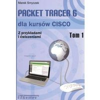 Packet Tracer 6 dla kursów CISCO Z przykładami i ćwiczeniami Tom 1 - Marek Smyczek