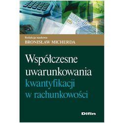 Współczesne uwarunkowania kwantyfikacji w rachunkowości, pozycja wydana w roku: 2012