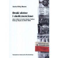 Druki ulotne i okolicznościowe jako źródła do badań dziejów i kultury Dolnego Śląska lat 1945-1956 - D