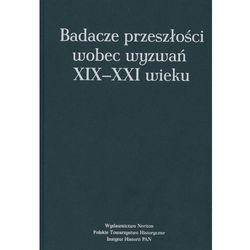 Badacze przeszłości wobec wyzwań XIX-XXI wieku, książka w oprawie twardej