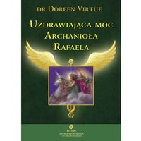 Uzdrawiająca moc Archanioła Rafaela (9788373774421)