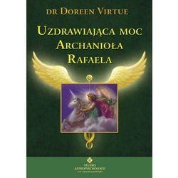 Uzdrawiająca moc Archanioła Rafaela, książka w oprawie miękkej