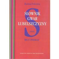 Słownik gwar Lubelszczyzny, Tom 3: Świat zwierząt - Halina Pelcowa (ISBN 9788377847503)