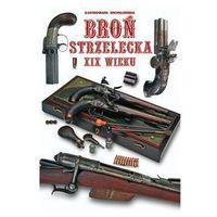Broń strzelecka XIX wieku - Wysyłka od 3,99 - porównuj ceny z wysyłką (9788311136335)