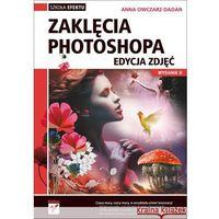 Helion Zaklęcia Photoshopa. Edycja Zdjęć. Wydanie II (9788324671144)