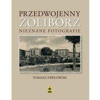PRZEDWOJENNY ŻOLIBORZ NIEZNANE FOTOGRAFIE (96 str.)