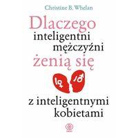 Dlaczego inteligentni mężczyźni żenią się z inteligentnymi kobietami, Christine B. Whelan