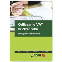 Odliczanie VAT w 2017 roku - wyjaśnienia praktyczne (9788326964190)