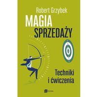 MAGIA SPRZEDAŻY TECHNIKI I ĆWICZENIA - Robert Grzybek