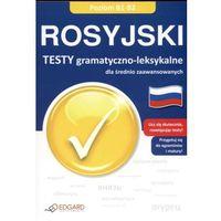 Rosyjski. Testy gramatyczno-leksykalne dla średnio-zaawansowanych (B1-B2) Edgard (Alicja Dołowa)