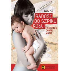 RADOŚĆ DO SZPIKU KOŚCI PAMIĘTNIK CHOREJ MATKI, rok wydania (2012)