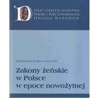 Zakony żeńskie w Polsce w epoce nowożytnej (438 str.)