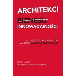 Architekci innowacyjności. Jak pomóc pracownikom wdrażać wartościowe pomysły