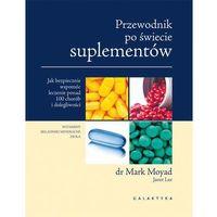 Przewodnik po świecie suplementów - Mark Moyad