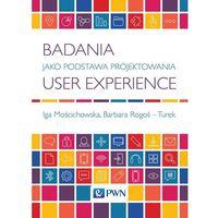 Badania jako Podstawa Projektowania User Experience - Wysyłka od 3,99 - porównuj ceny z wysyłką