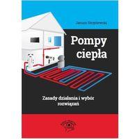 Pompy ciepła - zasady działania i wybór rozwiązań - Janusz Strzyżewski (9788326964497)