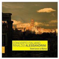 Trent'anni a Roma (CD) - Rinaldo Alessandrini, Concerto Italiano, Sara Mingardo