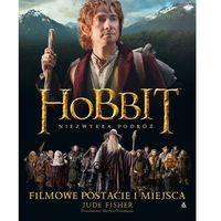Hobbit. Niezwykła Podróż. Filmowe Postacie I Miejsca (80 str.)